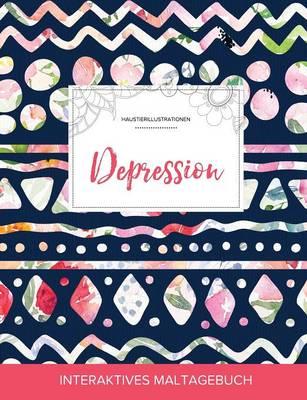 Maltagebuch Fur Erwachsene: Depression (Haustierillustrationen, Tribalblumen) (Paperback)