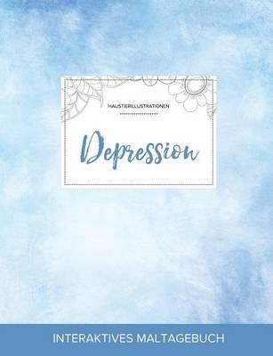 Maltagebuch Fur Erwachsene: Depression (Haustierillustrationen, Klarer Himmel) (Paperback)