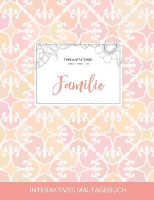 Maltagebuch Fur Erwachsene: Familie (Tierillustrationen, Elegantes Pastell) (Paperback)