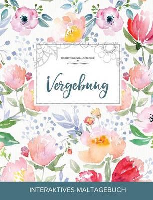 Maltagebuch Fur Erwachsene: Vergebung (Schmetterlingsillustrationen, Die Blume) (Paperback)