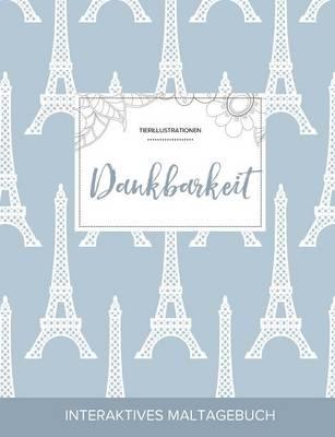 Maltagebuch Fur Erwachsene: Dankbarkeit (Tierillustrationen, Eiffelturm) (Paperback)