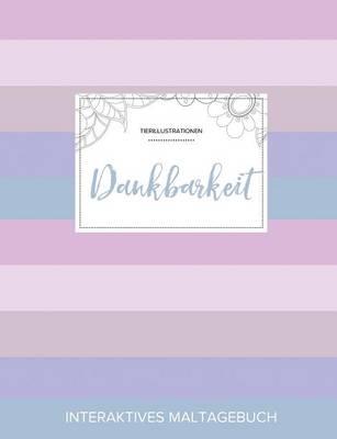 Maltagebuch Fur Erwachsene: Dankbarkeit (Tierillustrationen, Pastell Streifen) (Paperback)