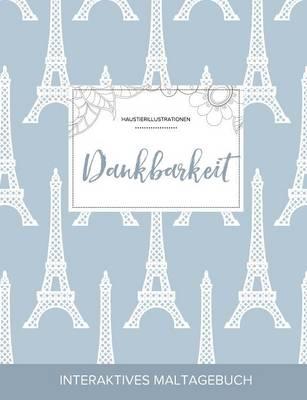 Maltagebuch Fur Erwachsene: Dankbarkeit (Haustierillustrationen, Eiffelturm) (Paperback)