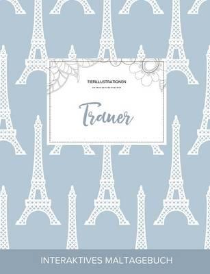 Maltagebuch Fur Erwachsene: Trauer (Tierillustrationen, Eiffelturm) (Paperback)
