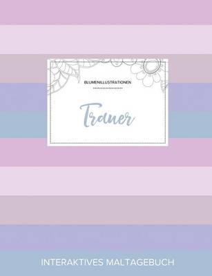 Maltagebuch Fur Erwachsene: Trauer (Blumenillustrationen, Pastell Streifen) (Paperback)