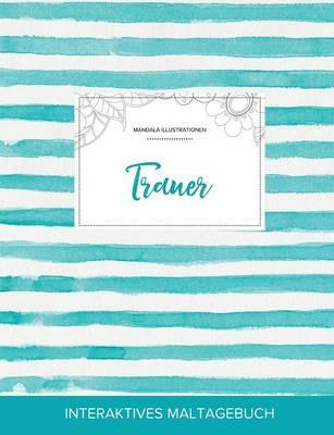 Maltagebuch Fur Erwachsene: Trauer (Mandala Illustrationen, Turkise Streifen) (Paperback)
