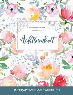 Maltagebuch Fur Erwachsene: Achtsamkeit (Schmetterlingsillustrationen, Die Blume) (Paperback)