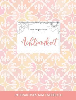 Maltagebuch Fur Erwachsene: Achtsamkeit (Schmetterlingsillustrationen, Elegantes Pastell) (Paperback)