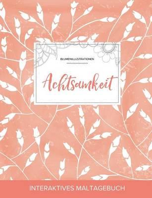 Maltagebuch Fur Erwachsene: Achtsamkeit (Blumenillustrationen, Pfirsichfarbene Mohnblumen) (Paperback)