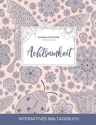 Maltagebuch Fur Erwachsene: Achtsamkeit (Blumenillustrationen, Marienkafer) (Paperback)