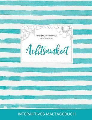 Maltagebuch Fur Erwachsene: Achtsamkeit (Blumenillustrationen, Turkise Streifen) (Paperback)