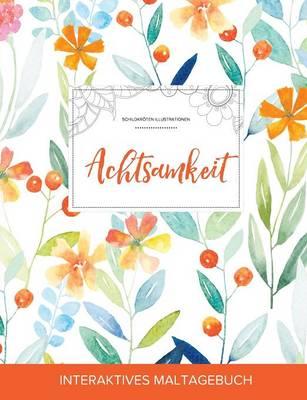 Maltagebuch Fur Erwachsene: Achtsamkeit (Schildkroten Illustrationen, Fruhlingsblumen) (Paperback)