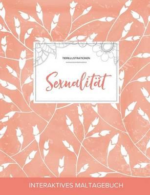 Maltagebuch Fur Erwachsene: Sexualitat (Tierillustrationen, Pfirsichfarbene Mohnblumen) (Paperback)