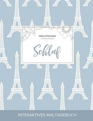 Maltagebuch Fur Erwachsene: Schlaf (Tierillustrationen, Eiffelturm) (Paperback)
