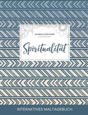 Maltagebuch Fur Erwachsene: Spiritualitat (Blumenillustrationen, Tribal) (Paperback)