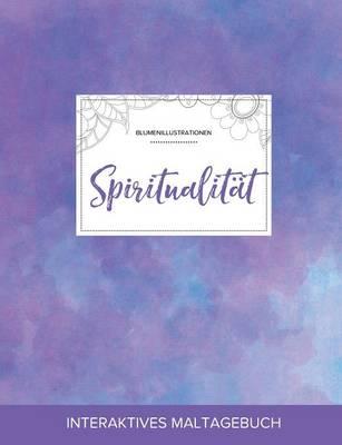 Maltagebuch Fur Erwachsene: Spiritualitat (Blumenillustrationen, Lila Nebel) (Paperback)