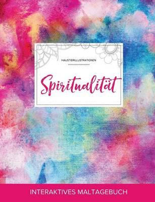 Maltagebuch Fur Erwachsene: Spiritualitat (Haustierillustrationen, Regenbogen) (Paperback)