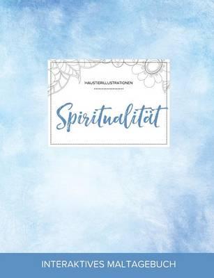Maltagebuch Fur Erwachsene: Spiritualitat (Haustierillustrationen, Klarer Himmel) (Paperback)