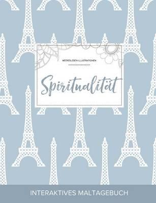 Maltagebuch Fur Erwachsene: Spiritualitat (Meeresleben Illustrationen, Eiffelturm) (Paperback)