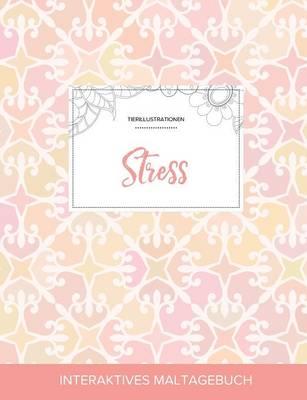 Maltagebuch Fur Erwachsene: Stress (Tierillustrationen, Elegantes Pastell) (Paperback)