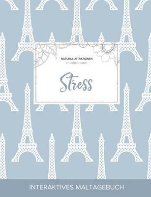 Maltagebuch Fur Erwachsene: Stress (Naturillustrationen, Eiffelturm) (Paperback)