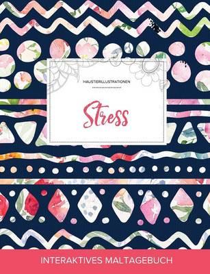 Maltagebuch Fur Erwachsene: Stress (Haustierillustrationen, Tribalblumen) (Paperback)
