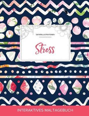 Maltagebuch Fur Erwachsene: Stress (Safariillustrationen, Tribalblumen) (Paperback)