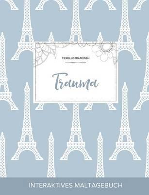 Maltagebuch Fur Erwachsene: Trauma (Tierillustrationen, Eiffelturm) (Paperback)