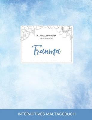 Maltagebuch Fur Erwachsene: Trauma (Naturillustrationen, Klarer Himmel) (Paperback)