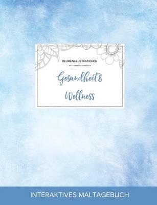 Maltagebuch Fur Erwachsene: Gesundheit & Wellness (Blumenillustrationen, Klarer Himmel) (Paperback)