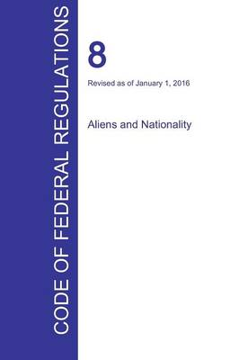 Cfr 8, Aliens and Nationality, January 01, 2016 (Volume 1 of 1) (Paperback)