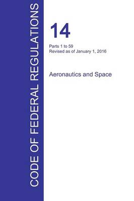 Cfr 14, Parts 1 to 59, Aeronautics and Space, January 01, 2016 (Volume 1 of 5) (Paperback)