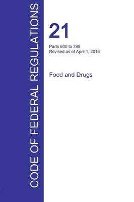 Cfr 21, Parts 600 to 799, Food and Drugs, April 01, 2016 (Volume 7 of 9) (Paperback)