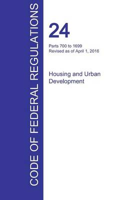 Cfr 24, Parts 700 to 1699, Housing and Urban Development, April 01, 2016 (Volume 4 of 5) (Paperback)