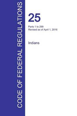 Cfr 25, Parts 1 to 299, Indians, April 01, 2016 (Volume 1 of 2) (Paperback)