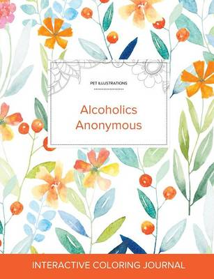 Adult Coloring Journal: Alcoholics Anonymous (Pet Illustrations, Springtime Floral) (Paperback)