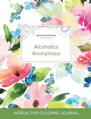 Adult Coloring Journal: Alcoholics Anonymous (Sea Life Illustrations, Pastel Floral) (Paperback)