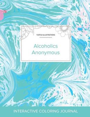 Adult Coloring Journal: Alcoholics Anonymous (Turtle Illustrations, Turquoise Marble) (Paperback)