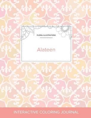 Adult Coloring Journal: Alateen (Floral Illustrations, Pastel Elegance) (Paperback)