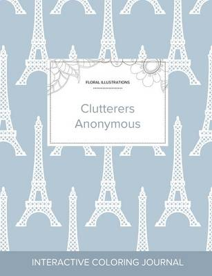 Adult Coloring Journal: Clutterers Anonymous (Floral Illustrations, Eiffel Tower) (Paperback)