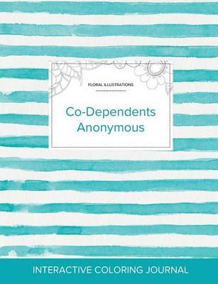 Adult Coloring Journal: Co-Dependents Anonymous (Floral Illustrations, Turquoise Stripes) (Paperback)