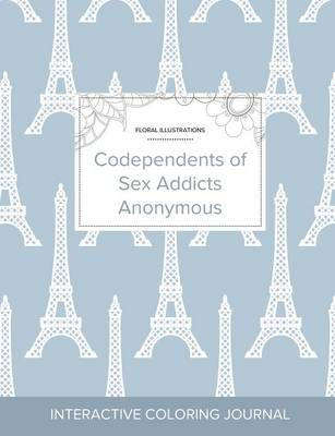 Adult Coloring Journal: Codependents of Sex Addicts Anonymous (Floral Illustrations, Eiffel Tower) (Paperback)