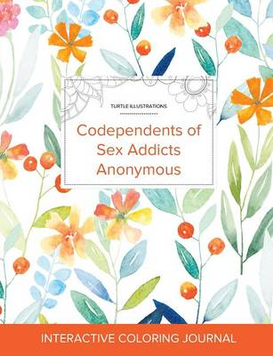 Adult Coloring Journal: Codependents of Sex Addicts Anonymous (Turtle Illustrations, Springtime Floral) (Paperback)