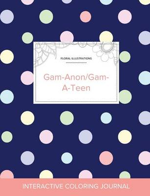 Adult Coloring Journal: Gam-Anon/Gam-A-Teen (Floral Illustrations, Polka Dots) (Paperback)