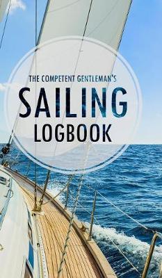 The Competent Gentleman's Sailing Logbook (Hardback)