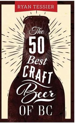 The 50 Best Craft Beer of BC (Paperback)