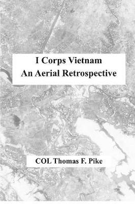 I Corps Vietnam: An Aerial Retrospective (Paperback)