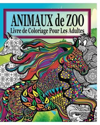 Animaux de Zoo Livre de Coloriage Pour Les Adultes (Paperback)
