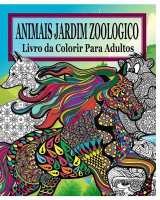 Animais Do Jardim Zoologico Livro Da Colorir Para Adultos (Paperback)