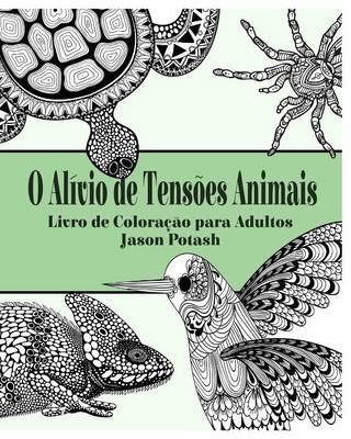 O Al�vio de Tens�es Animais Livro de Colora��o Para Adultos (Paperback)